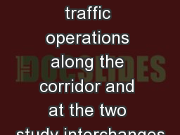 Study Goals Analyze traffic operations along the corridor and at the two study interchanges