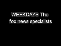 WEEKDAYS The fox news specialists