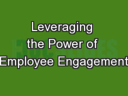 Leveraging the Power of Employee Engagement PowerPoint PPT Presentation