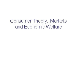 Consumer Theory, Markets and Economic Welfare PowerPoint PPT Presentation