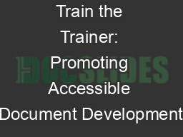 Train the Trainer: Promoting Accessible Document Development PowerPoint PPT Presentation