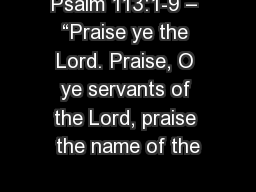 "Psalm 113:1-9 – ""Praise ye the Lord. Praise, O ye servants of the Lord, praise the name of the"