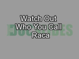 Watch Out Who You Call  Raca