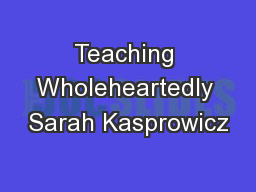Teaching Wholeheartedly Sarah Kasprowicz