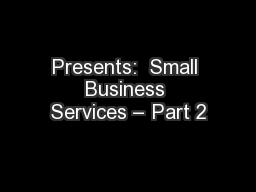 Presents:  Small Business Services – Part 2 PowerPoint PPT Presentation