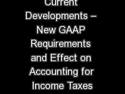 Current Developments – New GAAP Requirements and Effect on Accounting for Income Taxes