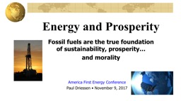 Energy and Prosperity Fossil fuels are the true foundation of sustainability, prosperity…