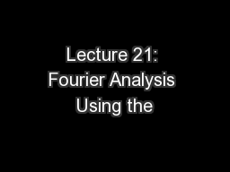 Lecture 21: Fourier Analysis Using the