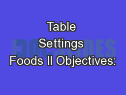 Table Settings Foods II Objectives: