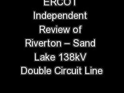 ERCOT Independent Review of Riverton – Sand Lake 138kV Double Circuit Line PowerPoint PPT Presentation