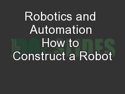 Robotics and Automation How to Construct a Robot