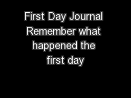 First Day Journal Remember what happened the first day
