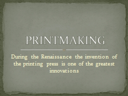 During the Renaissance the invention of the printing press is one of the greatest innovations