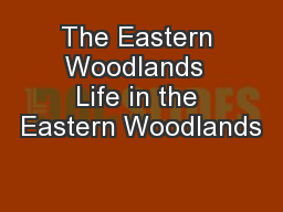 The Eastern Woodlands  Life in the Eastern Woodlands PowerPoint PPT Presentation