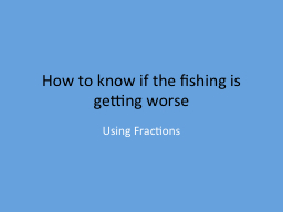 How to know if the fishing is getting worse