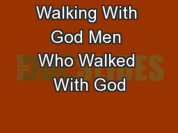 Walking With God Men Who Walked With God PowerPoint PPT Presentation