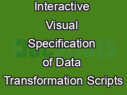 Wrangler: Interactive Visual Specification of Data Transformation Scripts