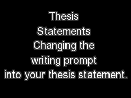 Thesis Statements Changing the writing prompt into your thesis statement. PowerPoint PPT Presentation