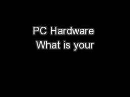 PC Hardware What is your