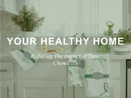 Your healthy home Reducing the Impact of Toxic Chemicals
