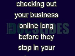 Today's customers are checking out your business online long before they stop in your store or ca
