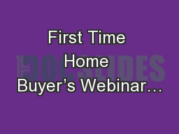 First Time Home Buyer's Webinar…