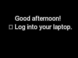 Good afternoon!   Log into your laptop.