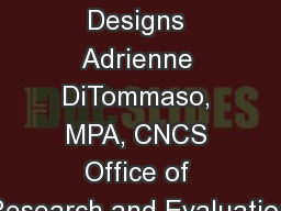 Evaluation Designs Adrienne DiTommaso, MPA, CNCS Office of Research and Evaluation PowerPoint PPT Presentation