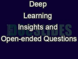 Deep Learning Insights and Open-ended Questions
