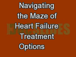 Navigating the Maze of Heart Failure Treatment Options