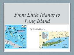 From Little Islands to Long Island