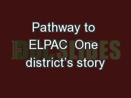 Pathway to ELPAC  One district's story