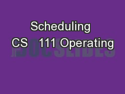 Scheduling CS   111 Operating
