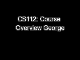 CS112: Course Overview George