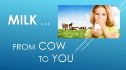 Milk  �     From  Cow