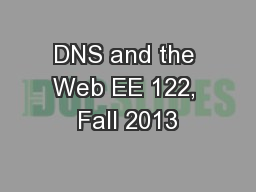 DNS and the Web EE 122, Fall 2013
