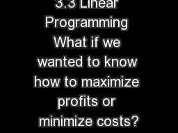 3.3 Linear Programming What if we wanted to know how to maximize profits or minimize costs?