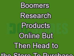 Baby  Boomers  Research Products Online But Then Head to the Store To Purchase