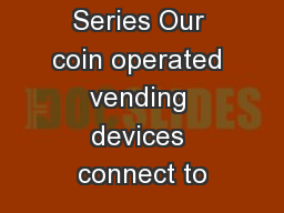 EZVend  Series Our coin operated vending devices connect to