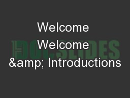 Welcome Welcome & Introductions