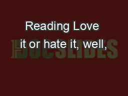 Reading Love it or hate it, well,