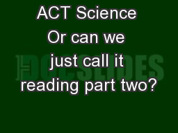 ACT Science Or can we just call it reading part two?
