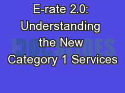 E-rate 2.0: Understanding the New Category 1 Services PowerPoint PPT Presentation