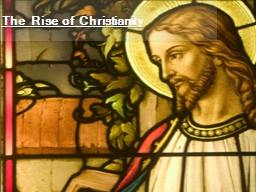 The Rise of Christianity PowerPoint PPT Presentation