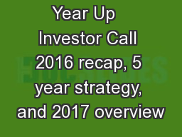 Year Up   Investor Call 2016 recap, 5 year strategy, and 2017 overview