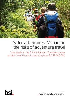Your guide to the British Standard for adventurous activities outside the United Kingdom BS  Safer adventures Managing the risks of adventure travel Adventure travel is supposed to be challenging
