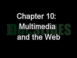 Chapter 10:  Multimedia and the Web PowerPoint PPT Presentation