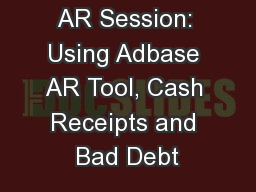 AR Session: Using Adbase AR Tool, Cash Receipts and Bad Debt