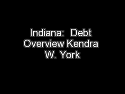 Indiana:  Debt Overview Kendra W. York