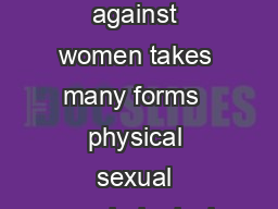 The Situation Violence against women takes many forms  physical sexual psychological and economic